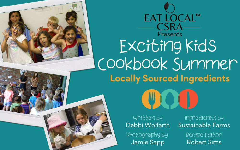 EAT Local CSRA's Exciting Kids Cookbook Summer Locally Sourced Ingredients
