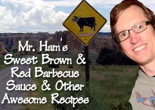 Mr. Ham's Sweet Brown and Red Barbecue Sauce and Other Awesome Recipes