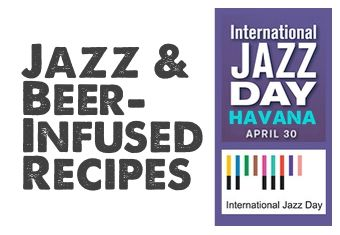 Jazz & Beer-Infused Recipes for International Jazz Day 2017