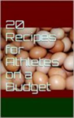 20 Recipes for Athletes on a Budget