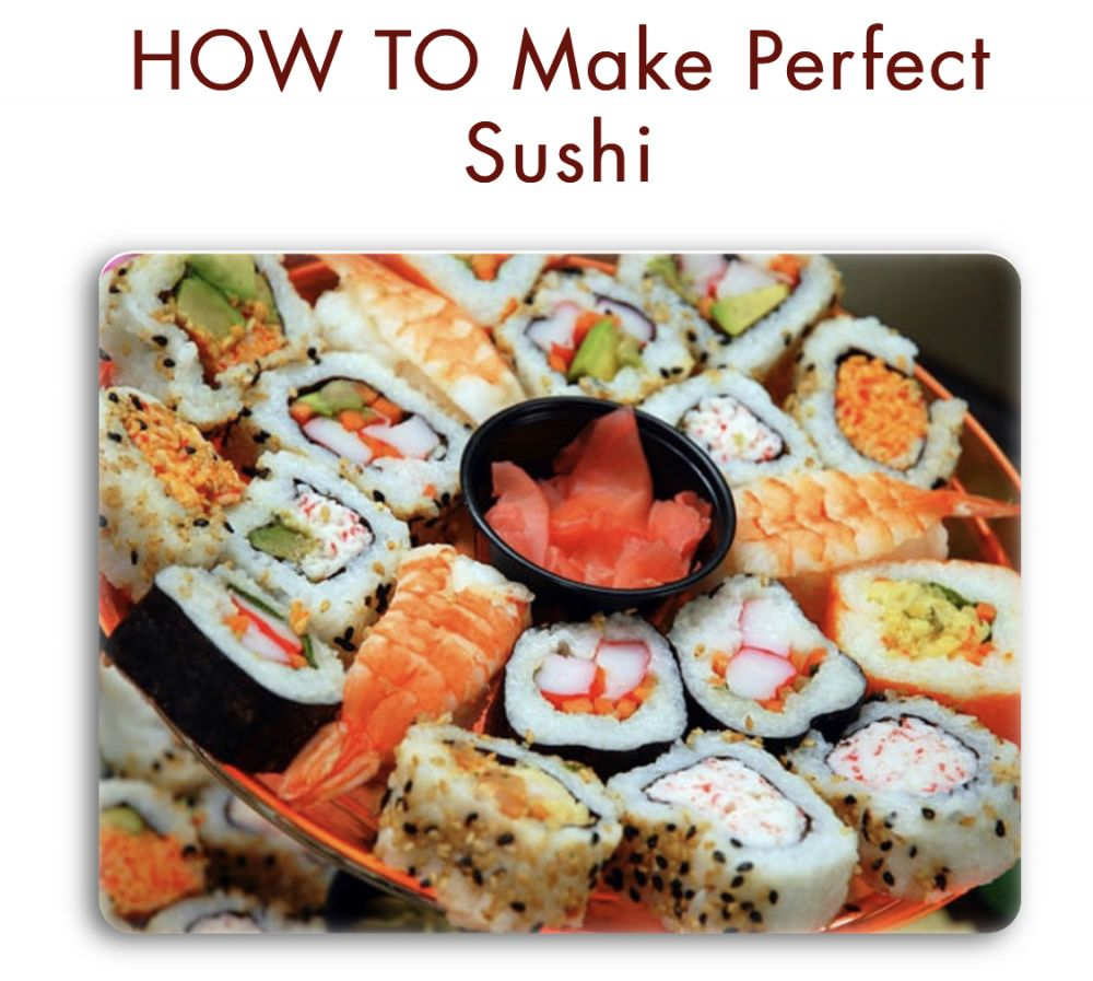 HOW TO Make Perfect Sushi