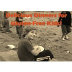 Delicious Dinners for Gluten-Free Kids!