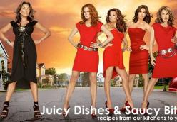Desperate Housewives: Juicy Dishes & Saucy Bites