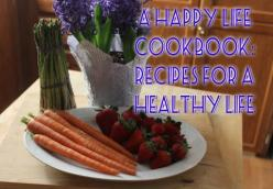 A Happy Life Cookbook : Recipes for a Healthy Life